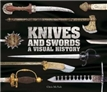 Knives and Swords: A Visual History Book