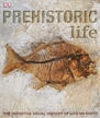 DK Prehistoric Life : The Definitive Visual History of Life on Earth